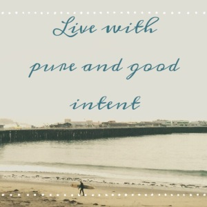 Live with pure and good intent