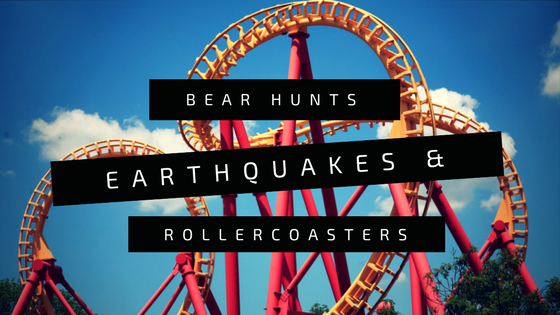 Bear hunts, earthquakes & roller coasters
